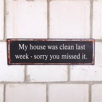 "Vintage Schild ""MY HOUSE WAS CLEAN LAST WEEK - SORRY YOU MISSED IT"""